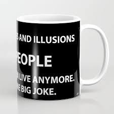 Lifelong Dream My Lifelong Dream Was Started On Lies And Illusions Coffee Mug By Sake