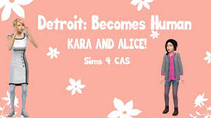 Detroit: Become Human (Kara & Alice CAS) (Sims 4) - YouTube