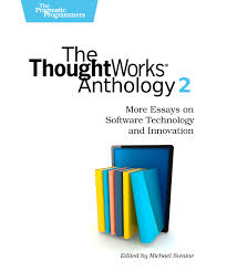 the thoughtworks anthology volume more essays on software  cover image for the thoughtworks anthology volume 2