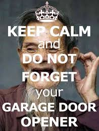 keep calm and do not forget your garage door opener garage door opener repair garage