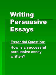 the persuasive essay eng ui eng ui ms frayne ms frayne ppt  writing persuasive essays essential question how is a successful persuasive essay written