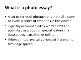 intro to photography photo essays ppt video online  what is a photo essay a set or series of photographs that tell a story or
