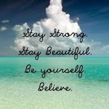 Strong Beautiful Quotes Best Of Stay Strong Stay Beautiful Be Yourself Believe Picture Quotes