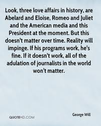 george will history quotes quotehd look three love affairs in history are abelard and eloise romeo and juliet