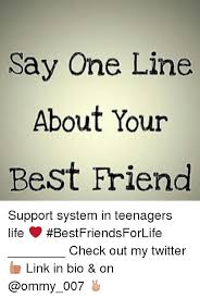 Best lines for life Say One Line About Your Best Friend Support System in Teenagers Life 22