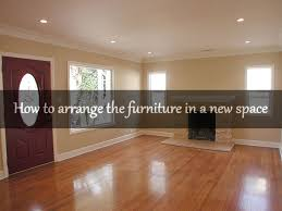 how to arrange the furniture in a new space arrange living room furniture