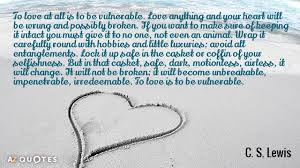Cs Lewis Quotes On Love Enchanting C S Lewis Quote To Love At All Is To Be Vulnerable Love Anything