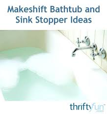 bathtub water stopper bathtub drain stopper wont hold water