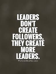 Educational Leadership Quotes Best Leaders Don't Create Followers They Create More Leaders
