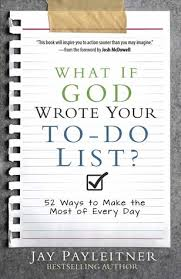 to do lis what if god wrote your to do list 52 ways to make the most of