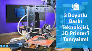 3 Boyutlu Baskı Teknolojisi - ! 3D Printer'i Tanıyalım - Robot Meraklısı -  YouTube