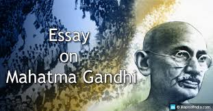 essay on mahatma gandhi for students and teachers my  essay on mahatma gandhi