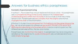 paraphrase definition paraphrasing is when you express ideas and answers for business ethics paraphrases examples of good paraphrasing in extract 1 the student has