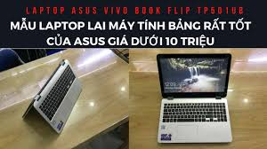 Trên Tay Laptop Lai Máy Tính Bảng Rất Hay Của ASUS VivoBook Flip TP501UB -  YouTube