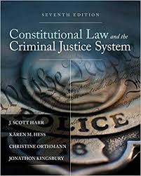 constitutional law and the criminal justice system th edition by  constitutional law and the criminal justice system 7th edition by j scott harr karen