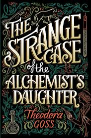 the strange case of the alchemist s daughter book by theodora the strange case of the alchemist s daughter book by theodora goss official publisher page simon schuster