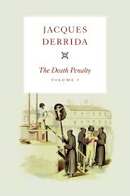 is the death penalty cruel and unusual punishment essays derrida  derrida and the death penalty los angeles review of books