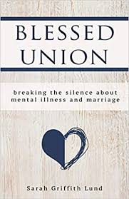 Blessed Union: Breaking the Silence about Mental Illness and Marriage:  Lund, Sarah Griffith: 9780827203143: Amazon.com: Books