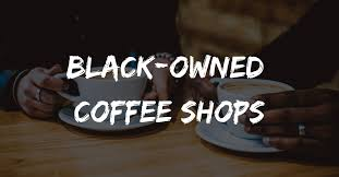 If you're looking for beans to gift your. Black Owned Coffee Shops Melanin Is Life