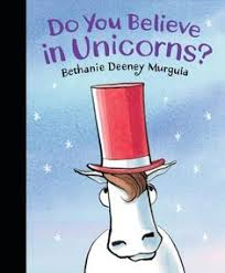 do you believe in unicorns written and ilrated by bethanie deeney murguia it will book reviews for kidsread
