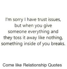 Quotes About Relationships And Trust Adorable I'm Sorry I Have Trust Issues But When You Give Someone Everything