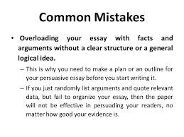 argumentative persuasive essay ppt  common mistakes overloading your essay facts and arguments out a clear structure or a general