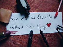 you are so beautiful without makeup