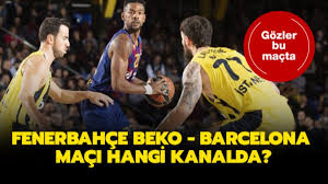 Fenerbahçe Beko Barcelona hangi kanalda? Fenerbahçe Beko ...
