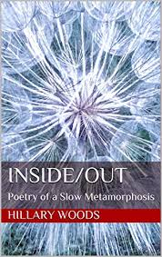 Inside/Out: Poetry of a Slow Metamorphosis - Kindle edition by Woods,  Hillary. Literature & Fiction Kindle eBooks @ Amazon.com.