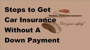 steps to get car insurance without a down payment 2017 car insurance payments