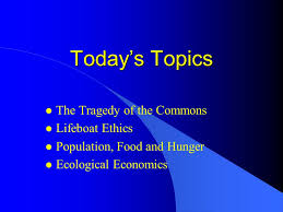 today s topics the tragedy of the commons lifeboat ethics ppt  today s topics the tragedy of the commons lifeboat ethics