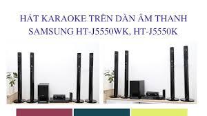 Cách hát Karaoke Tết trên dàn âm thanh Samsung HT-J5550WK, HT-J5550K -  YouTube