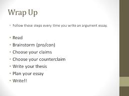argument essay writing ppt video online  wrap up brainstorm pro con choose your claims