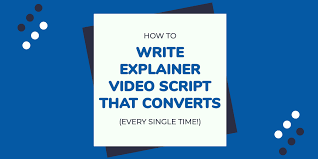 How To Write An Explainer Video Script That Converts Every Time