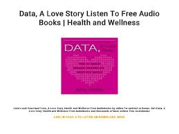 Data A Love Story Listen To Free Audio Books Health And