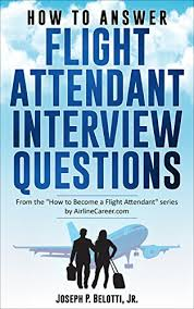 flight attendant interview tips how to answer flight attendant interview questions 2017 edition