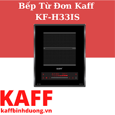 BẾP TỪ ĐƠN ÂM KAFF KF-H33IS - Tập Đoàn KAFF Bình Dương