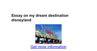 essay on my dream destination disneyland google docs