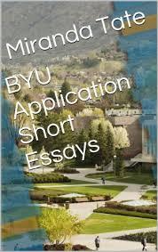 com byu application short essays college application byu application short essays college application essays by tate m da