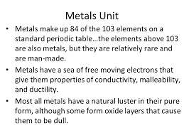 Metals Unit Metals make up 84 of the 103 elements on a standard ...