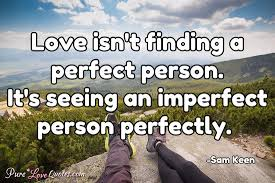 Imperfect Love Quotes Cool Love Isn't Finding A Perfect Person It's Seeing An Imperfect Person