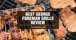 Foreman Grill Temperature Chart Best George Foreman Grills Review In December 2019