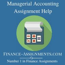 managerial accounting homework help finance assignment help managerial accounting assignment help