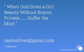 Beauty With Brains Quotes Best of When God Gives A Girl Beauty Without Brains PrivateSuffer