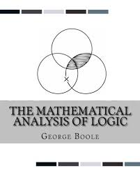 the mathematical analysis of logic being an essay towards a the mathematical analysis of logic being an essay towards a calculus of deductive reasoning george boole 9781537082837 com books