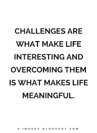 Challenges Are What Make Life Interesting And Overcoming Them Is Amazing Interesting Life Quotes Images