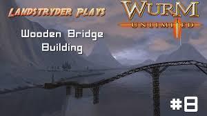 Wooden Bridge Game Wurm Unlimited Strydenberg Server Wooden Bridge Building YouTube 83