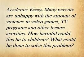 essay many parents are unhappy the amount of violence in  essay many parents are unhappy the amount of violence in video games tv programs and other leisure activities