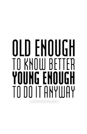 Young Life Quotes Simple Young Enough To Do It Anyway Life Quotes Quotes Quote Young Life Old