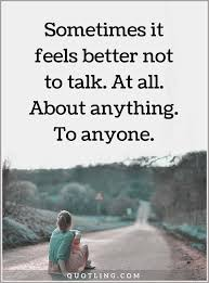 Alone Quotes Mesmerizing Alone Quotes Sometimes It Feels Better Not To Talk At All About